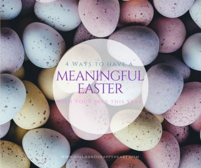 4 Ways to Have a Meaningful Easter With Your Kids This Year