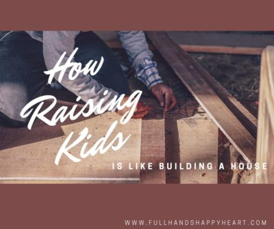 How Raising Children is like Building a House