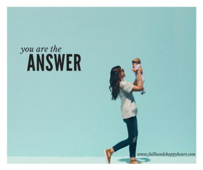 Moms, You are the Answer…